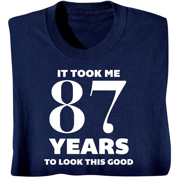 3277d869 Personalized It Took Me Years to Look This Good T-Shirt   2 Reviews   5  Stars   What on Earth   CT4908