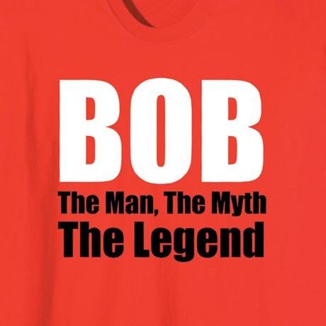 Bob The Man The Myth The Legend Shirt