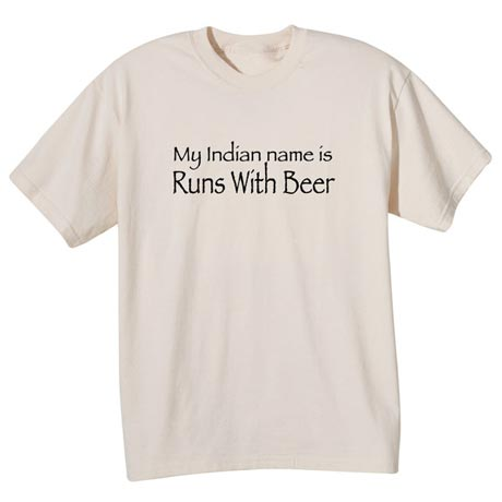 My Indian Name Is Runs With Beer Shirt
