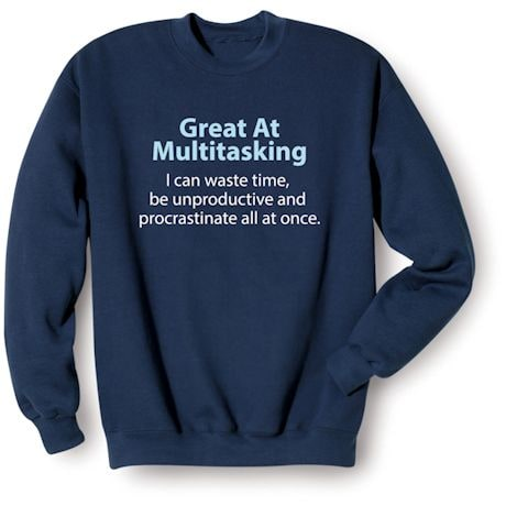 Great Multitasking I Can Waste Time, Be Unproductive And Procrastinate All At Once. Shirts