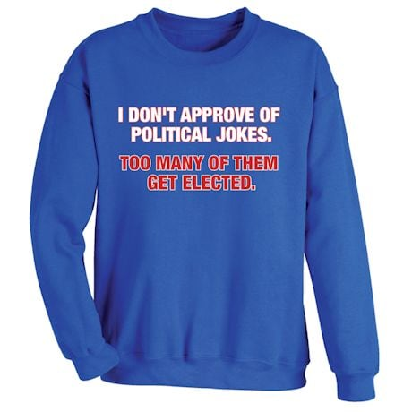 I Don't Approve Of Political Jokes. Too Man Of Them Get Elected. T-Shirts