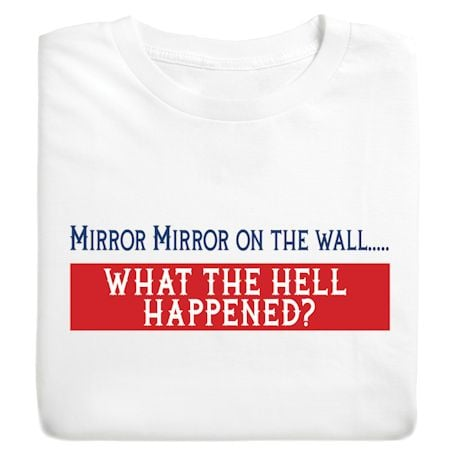 Mirror Mirror On The Wall... What The Hell Happened? T-Shirts