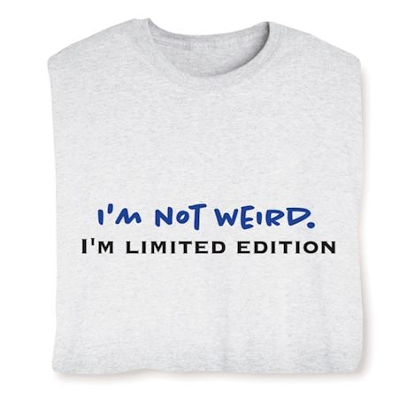 I'M Not Weird. I'M Limited Edition T-Shirts