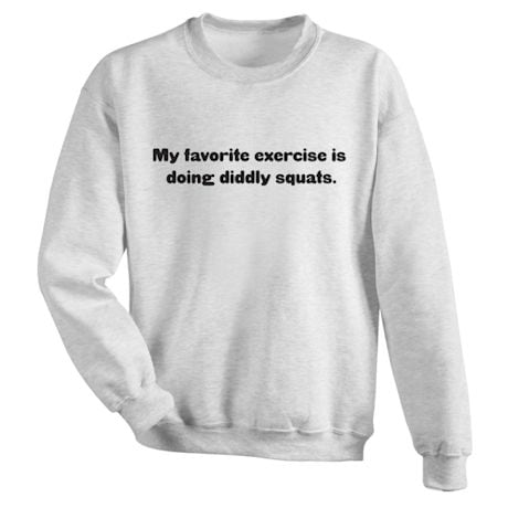 My Favorite Exercise Is Doing Diddly Squats. Shirts