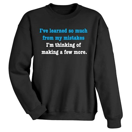 I've Learned So Much From My Mistakes. I'M Thinking Of Making A Few More. Shirts