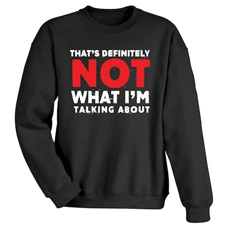That's Definitely Not What I'M Talking About T-Shirts