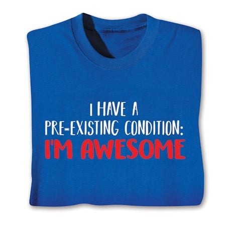 I Have A Pre-Existing Condition: I'M Awesome. Shirts