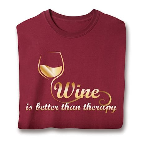 Wine Is Better Than Therapy Shirts