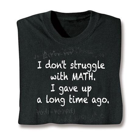 I Don't Struggle With Math. I Gave Up A Long Time Ago. Shirts