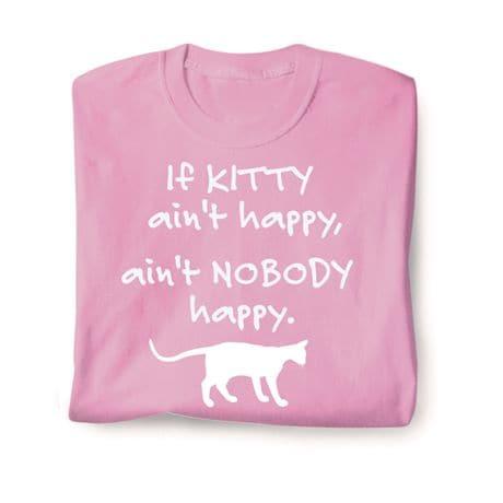 If Kitty Aren't Happy, Aren't Nobody Happy Shirts