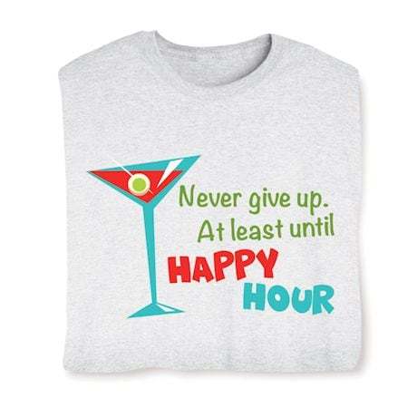 Never Give Up, At Least Until Happy Hour Shirts