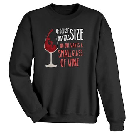 Of Course Size Matters. No One Wants A Small Glass Of Wine T-Shirts
