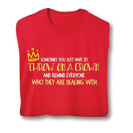 Throw On A Crown T-Shirts