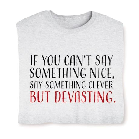 If You Can't Say Something Nice, Say Something Clever But Devasting. Shirts