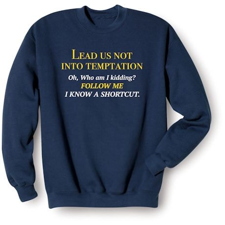 Lead Us Not Into Temptation. Oh, Who Am I Kidding? Follow Me I Know A Shortcut. Shirts