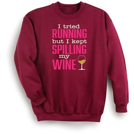 I Tried Running But I Kept Spilling My Wine Shirts