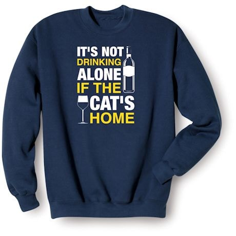 It's Not Drinking Alone If The Cat's Home Shirts