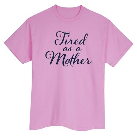 Tired As A Mother Shirts