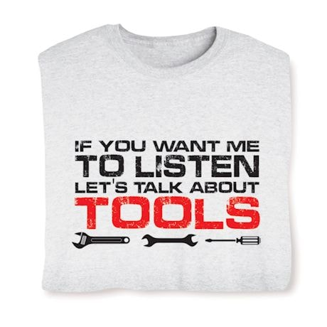 If You Want Me To Listen Let's Talk About Tools Shirts