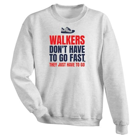 Excercise Affirmation Shirts - Walkers Don't Have To Go Fast. They Just Have To Go.