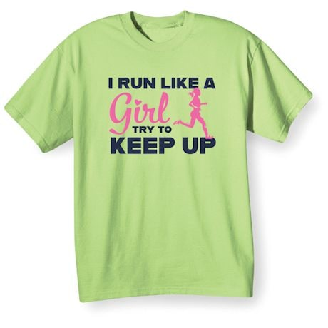 I Run Like A Girl Try To Keep Up Affirmation Shirts
