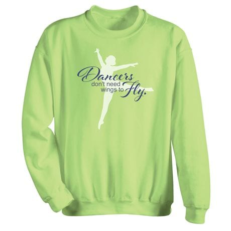 Dancer's Don't Need Wings To Fly. Shirts
