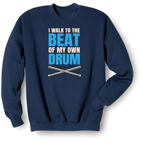 I Walk To The Beat Of My Own Drum Shirts