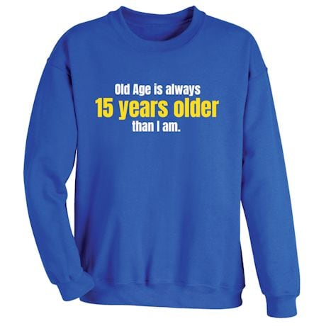 Old Age Is Always 15 Years Older Than I Am. T-Shirts