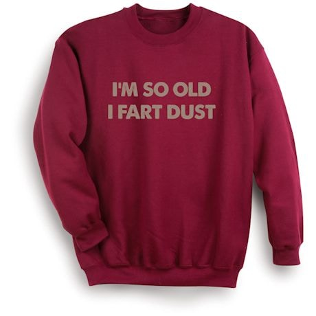 I'm So Old I Fart Dust Shirts