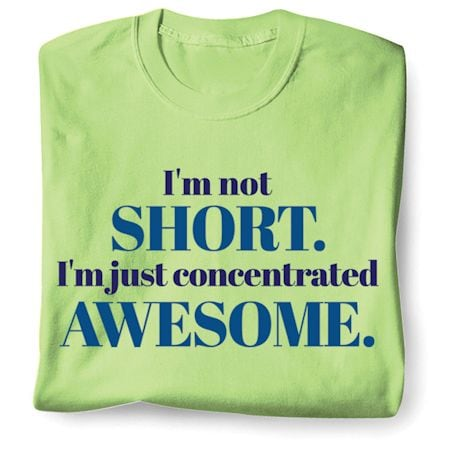 I'm Not Short. I'm Concentrated Awesome. Shirts