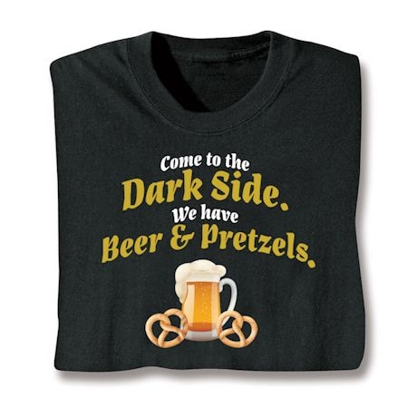 Come To The Dark Side. We Have Beer & Pretzels Shirts