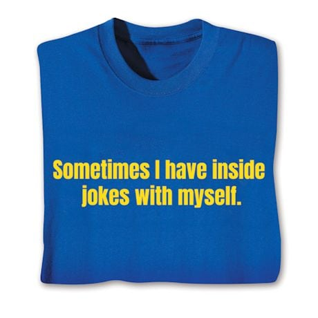 Sometimes I Have Inside Jokes With Myself Shirts