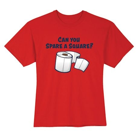 Can You Spare A Square? Shirts