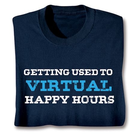 Getting Used To Virtual Happy Hours Shirts