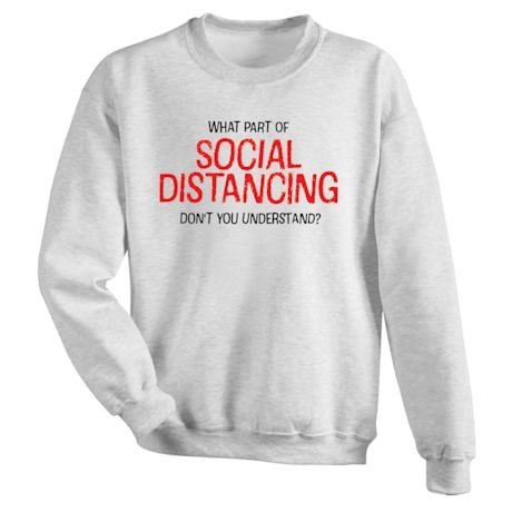 What Part Of SOCIAL DISTANCING Don't You Understand? Shirts