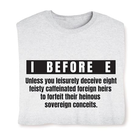 I Before E Unless... Shirts