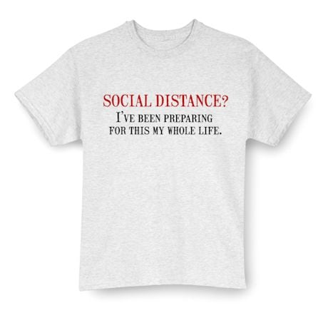 Social Distance? I'Ve Been Preparing For This My Whole Life Shirts
