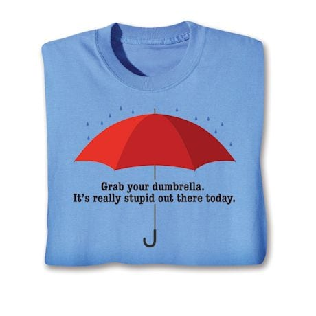 Grab Your Dumbrella. It's Really Stupid Out There Today. T-Shirts
