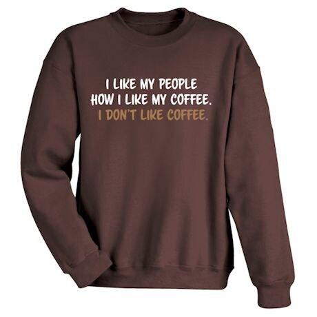 I Like My People How I Like My Coffee. I Don't Like Coffee. Shirts