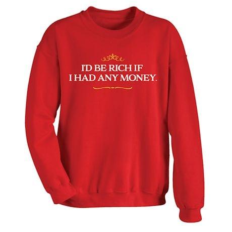 I'D Be Rich If I Had Any Money Shirts