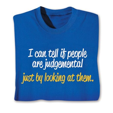 I Can Tell If People Are Judgemental Just By Looking At Them. Shirts