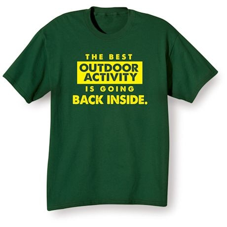 The Best Outdoor Activity Is Going Back Inside. Shirts