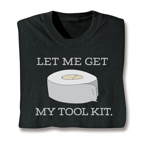 Let Me Get My Tool Kit. Shirts