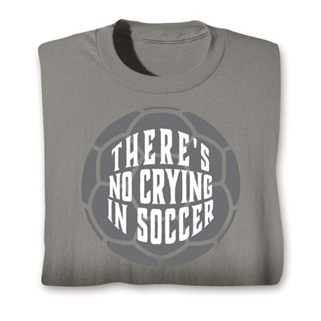 There's No Crying Shirts - Soccer