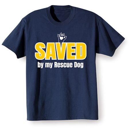 Saved By My Rescue Dog Shirts