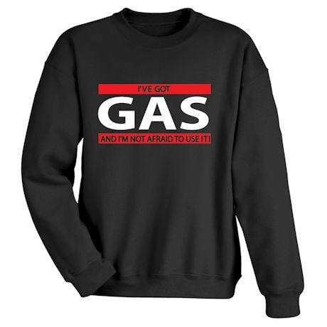 I've Got Gas And I'm Not Afraid To Use It! Shirts