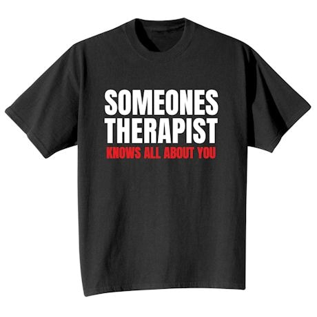 Someones Therapist Knows All About You Shirts