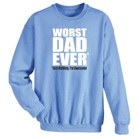 Worst Dad Ever**Just Kidding, I'm Awesome Shirts