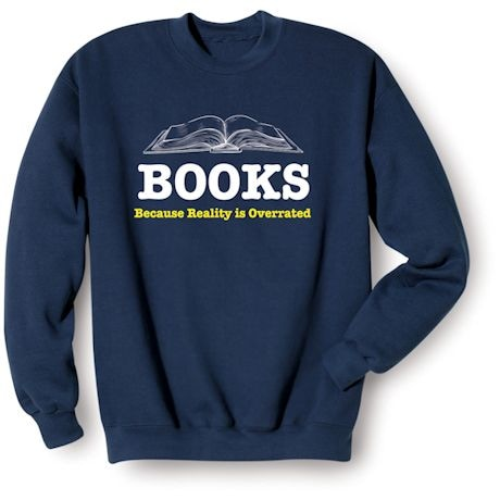 Books Because Reality Is Overrated Shirts