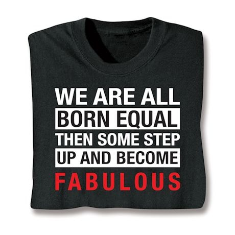 Personalized We Are All Born Equal Then Some Step Up And Become 'Fabulous' Shirts